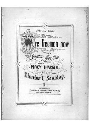 Sheet Music We're freemen now : as sung by the Revenue Glee Club, San Francisco